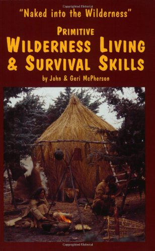 Primitive Wilderness Living and Survival Skills : Naked into the Wilderness  1993 (Reprint) 9780967877778 Front Cover