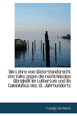 Die Lehre Vom Widerstandsrecht des Volks Gegen Die Rechtmsssige Obrigkeit Im Luthertum und Im Calvin  2009 edition cover