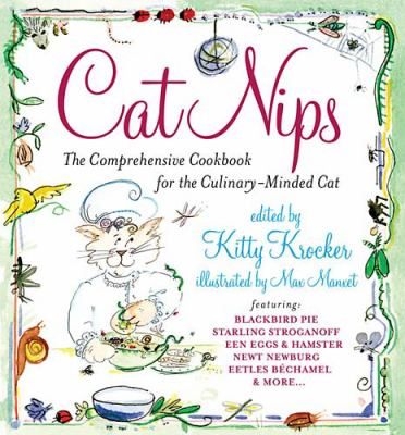 Cat Nips The Comprehensive Cookbook for the Culinary-Minded Cat  2003 9781401600778 Front Cover
