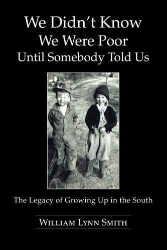 We Didn't Know We Were Poor until Somebody Told Us The Legacy of Growing up in the South  2013 9781491809778 Front Cover