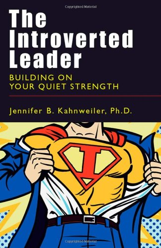 Introverted Leader Building on Your Quiet Strength  2009 9781576755778 Front Cover