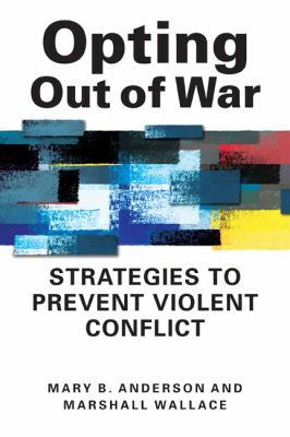 Opting Out of War Strategies to Prevent Violent Conflict  2013 edition cover