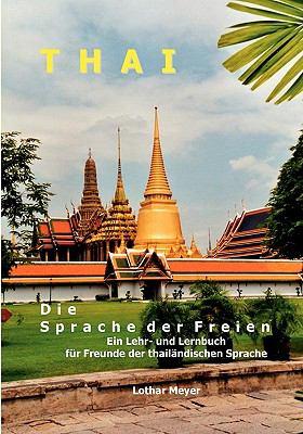THAI - Die Sprache der Freien Ein Lehr- und Lernbuch f�r Freunde der thail�ndischen Sprache N/A 9783833492778 Front Cover