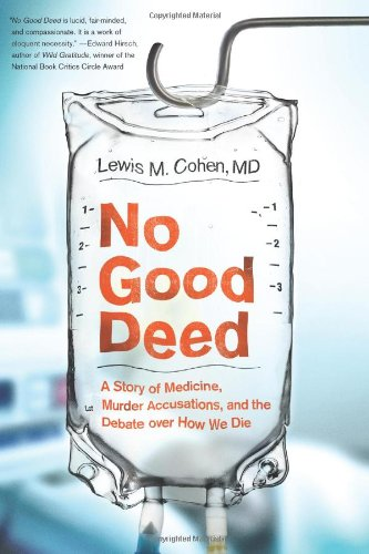 No Good Deed A Story of Medicine, Murder Accusations, and the Debate over How We Die N/A 9780061721779 Front Cover