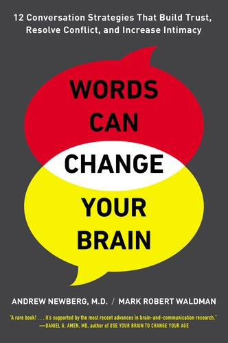 Words Can Change Your Brain 12 Conversation Strategies That Build Trust, Resolve Conflict, and Increase Intimacy  2013 edition cover