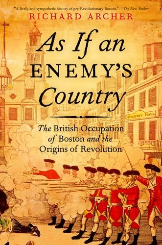 As If an Enemy's Country The British Occupation of Boston and the Origins of Revolution  2012 edition cover