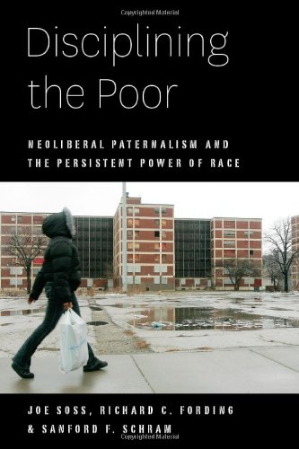 Disciplining the Poor Neoliberal Paternalism and the Persistent Power of Race  2011 edition cover
