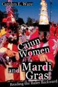 Cajun Women and Mardi Gras Reading the Rules Backward  2006 9780252073779 Front Cover