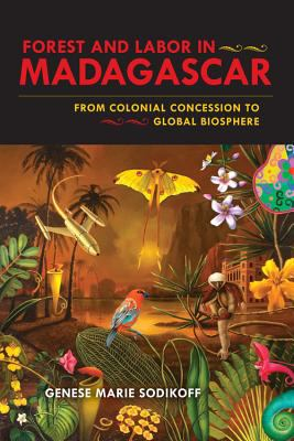 Forest and Labor in Madagascar From Colonial Concession to Global Biosphere  2012 9780253005779 Front Cover