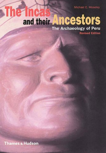 Incas and Their Ancestors The Archaeology of Peru 2nd 2001 (Revised) edition cover