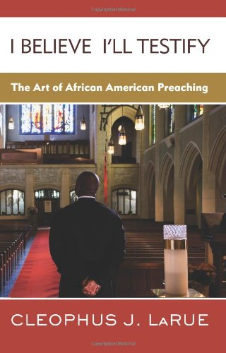 I Believe I'll Testify The Art of African American Preaching  2011 edition cover