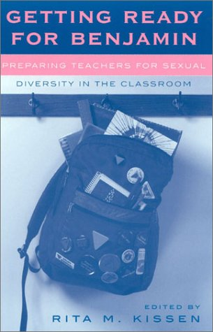 Getting Ready for Benjamin Preparing Teachers for Sexual Diversity in the Classroom  2002 9780742516779 Front Cover