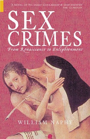 Sex Crimes From Renaissance to Enlightenment  2004 9780752429779 Front Cover