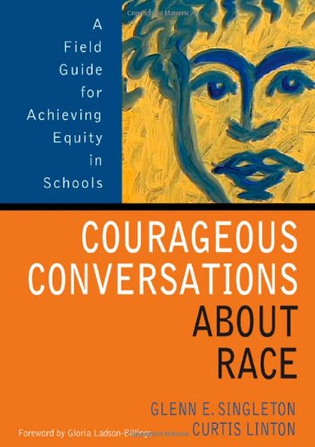 Courageous Conversations about Race A Field Guide for Achieving Equity in Schools  2006 edition cover
