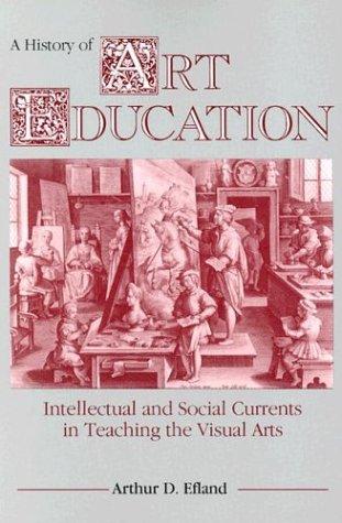 History of Art Education Intellectual and Social Currents in Teaching the Visual Arts  1990 edition cover