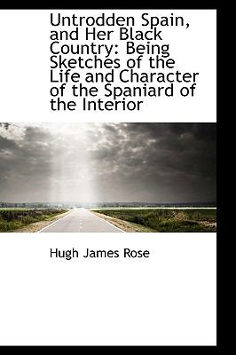 Untrodden Spain, and Her Black Country: Being Sketches of the Life and Character of the Spaniard of the Interior  2009 edition cover