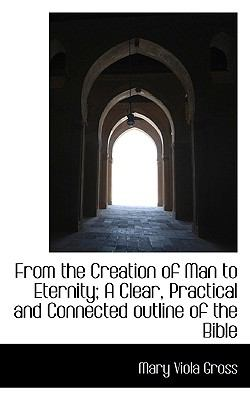 From the Creation of Man to Eternity; a Clear, Practical and Connected Outline of the Bible  N/A 9781116666779 Front Cover