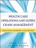 Health Care Operations and Supply Chain Management Operations, Planning, and Control  2013 edition cover