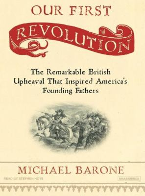 Our First Revolution: The Remarkable British Upheaval That Inspired America's Founding Fathers, Library Edition  2007 9781400134779 Front Cover