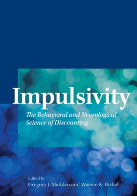 Impulsivity The Behavioral and Neurological Science of Discounting  2010 edition cover