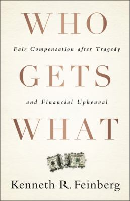 Who Gets What Fair Compensation after Tragedy and Financial Upheaval  2012 edition cover