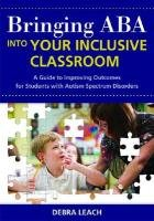 Bringing ABA into Your Inclusive Classroom A Guide to Improving Outcomes for Students with Autism Spectrum Disorders  2010 edition cover