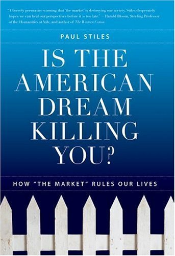 Is the American Dream Killing You? How the Market Rules Our Lives  2005 9780060593780 Front Cover