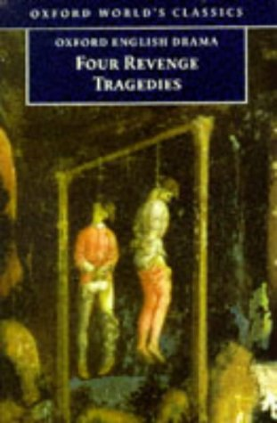 Four Revenge Tragedies The Spanish Tragedy - The Revenger's Tragedy - The Revenge of Bussy D'Ambois - And the Atheist's Tragedy  1998 edition cover
