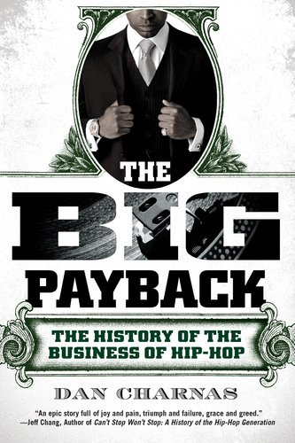 Big Payback The History of the Business of Hip-Hop  2011 edition cover
