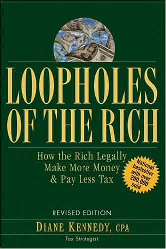 Loopholes of the Rich How the Rich Legally Make More Money and Pay Less Tax  2005 (Revised) edition cover