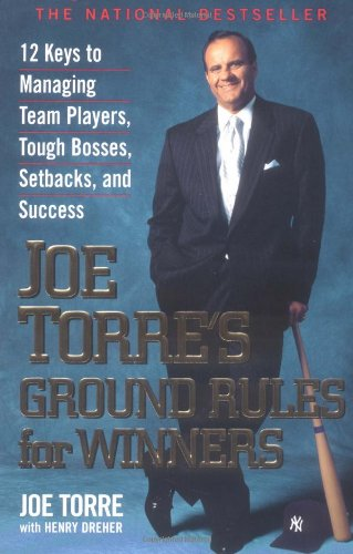 Joe Torre's Ground Rules for Winners 12 Keys to Managing Team Players, Tough Bosses, Setbacks, and Success N/A edition cover