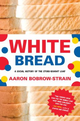 White Bread A Social History of the Store-Bought Loaf N/A edition cover
