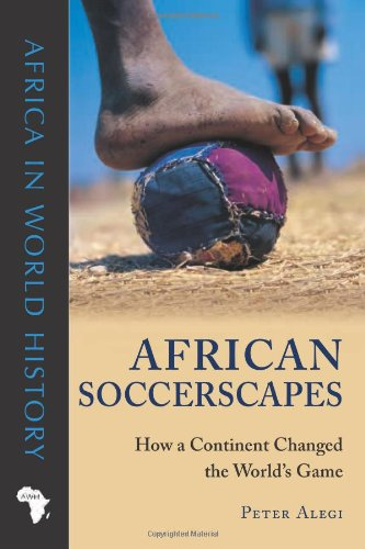 African Soccerscapes How a Continent Changed the World's Game  2010 edition cover