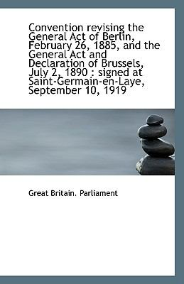 Convention Revising the General Act of Berlin, February 26, 1885, and the General Act and Declaratio N/A 9781113403780 Front Cover