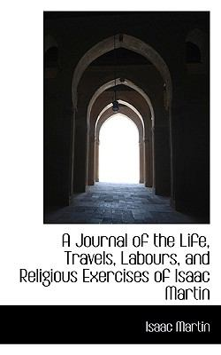 Journal of the Life, Travels, Labours, and Religious Exercises of Isaac Martin  N/A 9781116655780 Front Cover