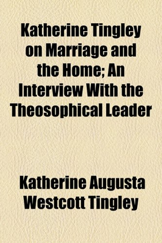 Katherine Tingley on Marriage and the Home; an Interview with the Theosophical Leader  2010 edition cover