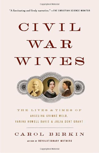 Civil War Wives The Lives and Times of Angelina Grimk� Weld, Varina Howell Davis and Julia Dent Grant N/A edition cover