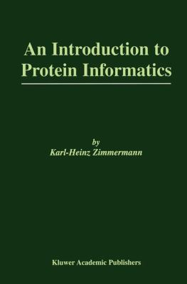 Introduction to Protein Informatics   2003 9781402075780 Front Cover