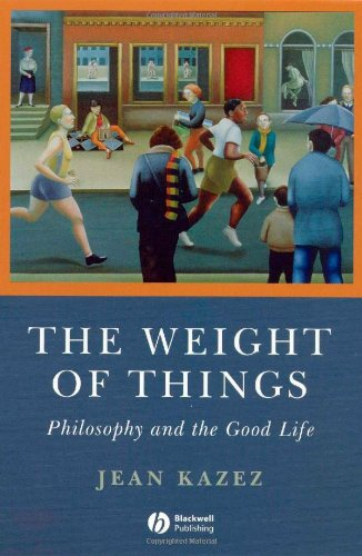 Weight of Things Philosophy and the Good Life  2007 edition cover