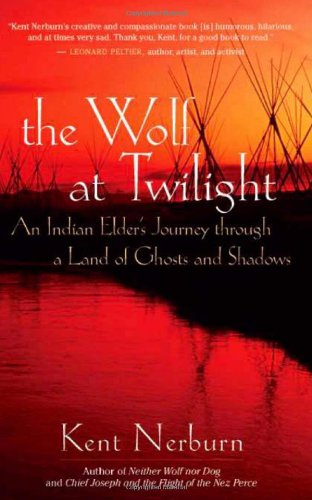 Wolf at Twilight An Indian Elder's Journey Through a Land of Ghosts and Shadows  2009 9781577315780 Front Cover