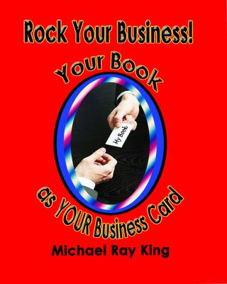 Rock Your Business! Your Book as YOUR Business Card  2012 9781935795780 Front Cover
