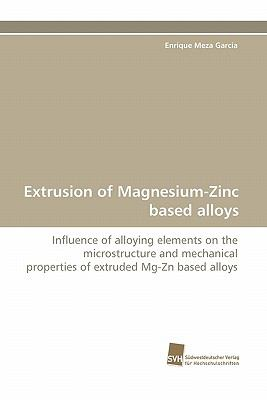 Extrusion of Magnesium-Zinc Based Alloys  N/A 9783838124780 Front Cover