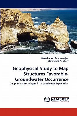 Geophysical Study to Map Structures Favorable-Groundwater Occurrence N/A 9783843355780 Front Cover
