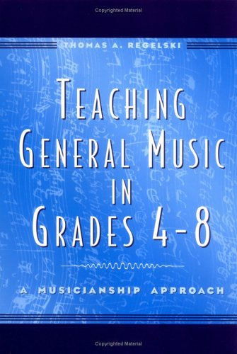 Teaching General Music in Grades 4-8 A Musicianship Approach  2004 edition cover