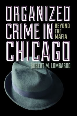 Organized Crime in Chicago Beyond the Mafia  2012 9780252078781 Front Cover