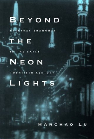 Beyond the Neon Lights Everyday Shanghai in the Early Twentieth Century  2004 edition cover