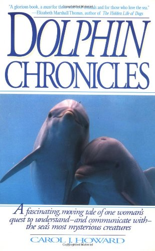 Dolphin Chronicles One Woman's Quest to Understand the Sea's Most Mysterious Creatures  1995 9780553377781 Front Cover