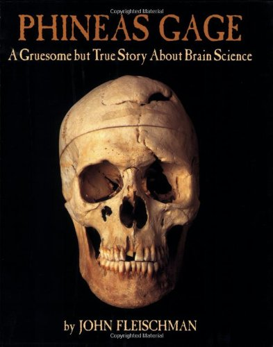 Phineas Gage A Gruesome but True Story about Brain Science  2004 edition cover