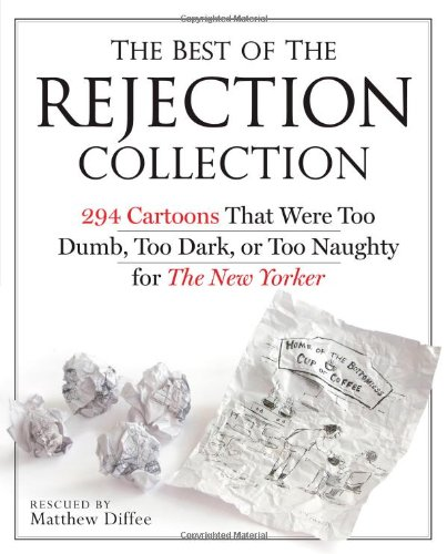 Best of the Rejection Collection 293 Cartoons That Were Too Dumb, Too Dark, or Too Naughty for the New Yorker  2011 edition cover