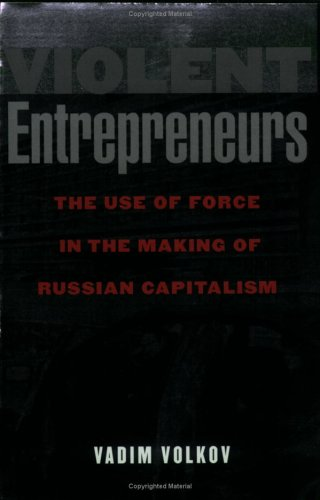 Violent Entrepreneurs The Use of Force in the Making of Russian Capitalism  2002 edition cover